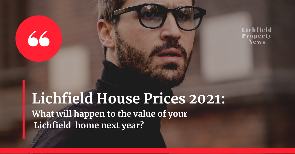 Lichfield House Prices 2021: What will happen to the value of your Lichfield home next year?