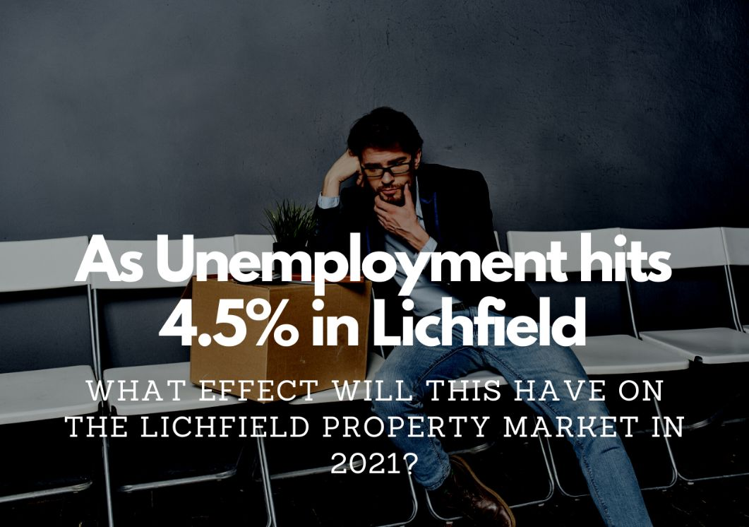 As Unemployment Hits 4.5% in Lichfield, What Effect Will This Have on the Lichfield Property Market in 2021?